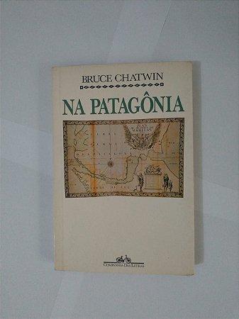 Na Patagônia - Bruce Chatwin