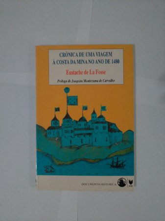 Crónica de Uma Viagem à Costa da Mina no Ano de 1480 - Eustache de la Fosse