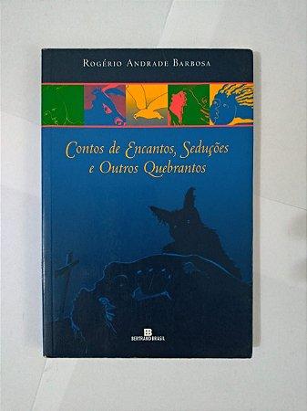 Contos de Encantos, Seduções e Outros Quebrantos - Rogério Andrade Barbosa