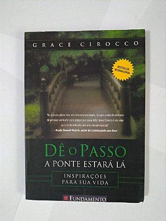 Dê o Passo: A Ponte Estará Lá - Grace Cirocco