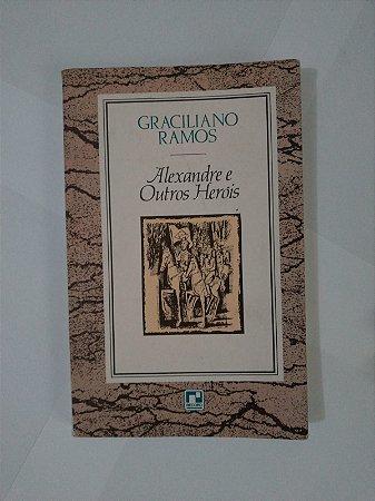 Alexandre e Outros Heróis - Graciliano Ramos