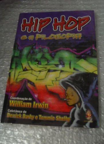 Hip Hop e a Filosofia - William Irwin - Ed. Madras