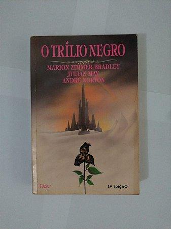 O trílio Negro - Marion Zimmer Bradley, Julian May e Andre Norton