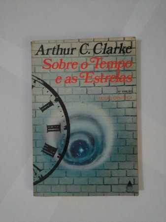 Sobre o Tempo e as Estrelas - Arthur C. Clarke