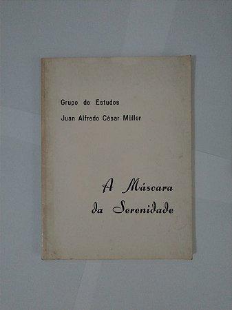 A Máscara da Serenidade - Juan Alfredo César Müller