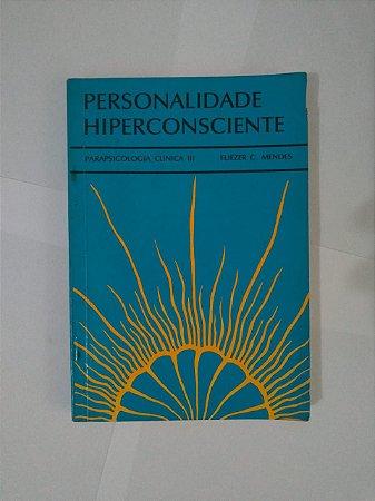 Personalidade Hiperconsciente - Eliezer C. Mendes