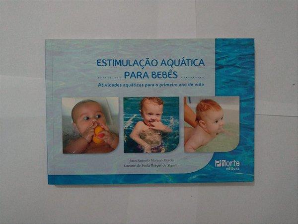 Estimulação Aquática para Bebês - Juan Antonio Moreno Murcia e Luciane de Paula Borges Siqueira