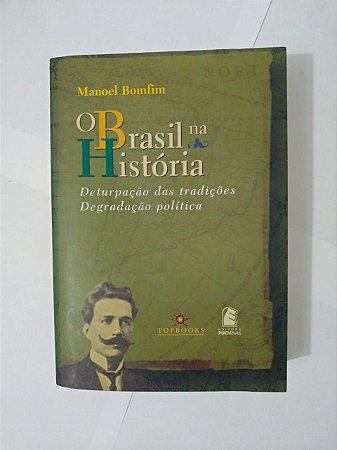 O Brasil na História  - Manoel Bomfim