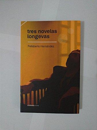 Tres Novelas Longevas  - Felisberto Hernández