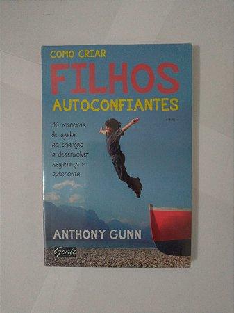 Como Criar Filhos Autoconfiantes - Anthony Gunn