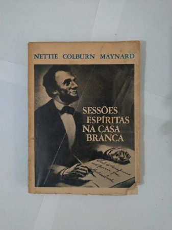 Sessões Espíritas na Casa Branca - Nettie Colburn Maynard