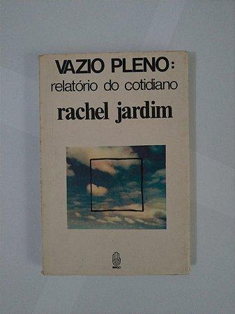 Vazio Pleno: Relatório do Cotidiano - Rachel Jardim