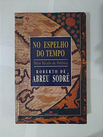 No Espelho do Tempo - Roberto de Abreu Sodré