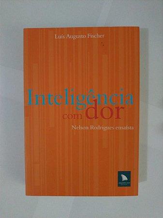 Inteligência com Dor - Nelson Rodrigues Ensaísta e Luís Augusto Fischer
