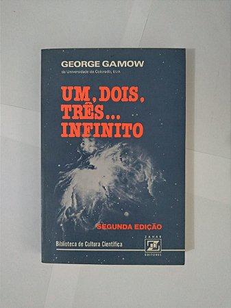 Um, Dois, Três... Infinito - George Gamow