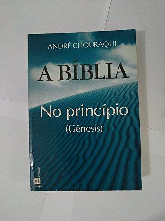 A Bíblia: No Princípio (Gênesis) - André Chouraqui