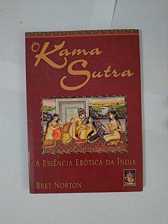O Kama Sutra - Essência Erótica da Índia - Bret Norton