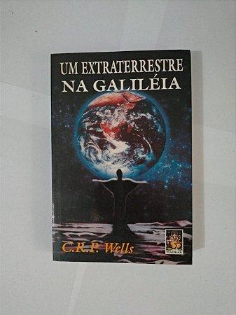 Um Extraterrestre na Galiléia - C. R. P. Wells