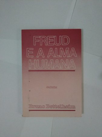 Freud e a Alma Humana - Bruno Bettelheim