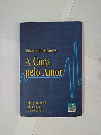 A Cura pelo Amor - Bezerra de Menezes