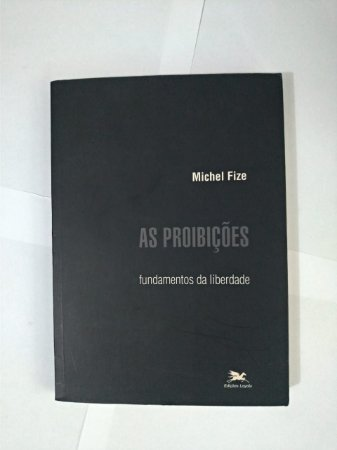 As Proibições: Fundamentos da Liberdade - Michel Fize