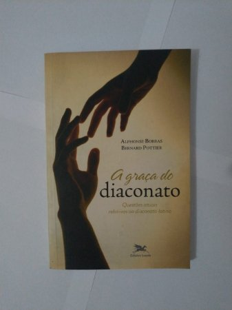 A Graça do Diaconato - Alphonse Borras e Bernard Pottier