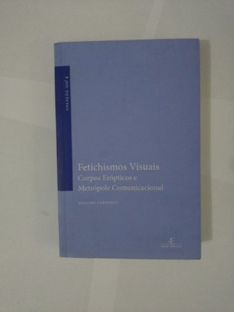 Fetichismos Visuais: Corpo Erópticos e Metrópole Comunicacional - Massimo Canevacci