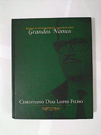 Memória do Desenvolvimento do Espírito Santo: Grandes Nomes - Christiano Dias Lopes Filho