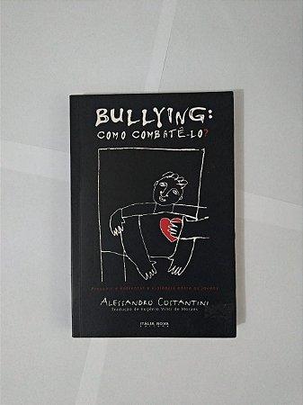 Bullying: Como Combatê-lo - Alessandro Costantini
