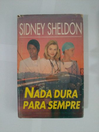 Nada Dura Para Sempre - Sidney Sheldon