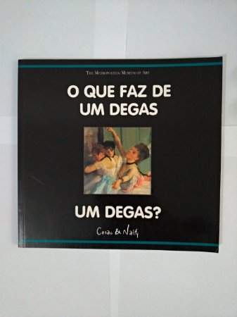 O Que Faz de um Degas, Um Degas? - Richard Murhlberger (Cosac e Naify)