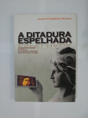 A Ditadura Espelhada - Jason Ferreira Mafra