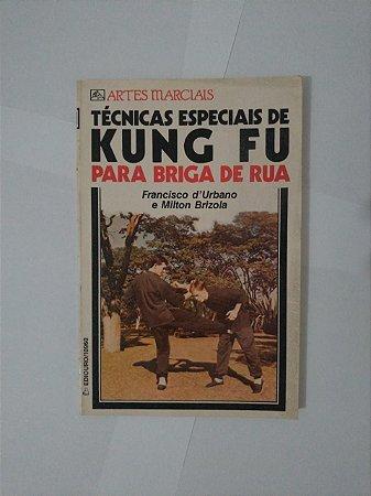 Técnicas Especiais de kung Fu: Para Briga de Rua - Francisco D'Urbano e Milton Brizola