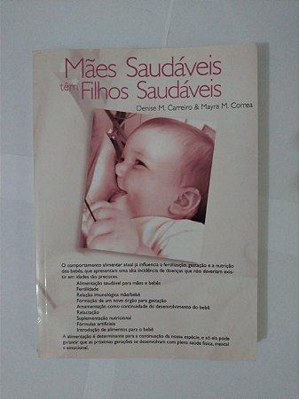 Mães Saudáveis Têm Filhos Saudáveis - Denise M. Carreiro e Mayara M. Correa