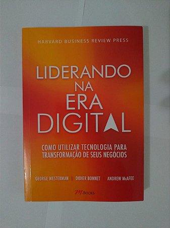 Liderando na Era Digital - George Westerman, Didier Bonnet e Andrew McAfee