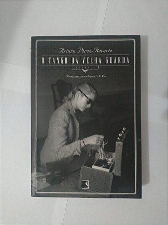 O Tango da Velha Guarda  - Arturo Pérez-Reverte