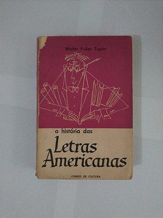 A História da Letras Americanas - Walter Fuller Taylor