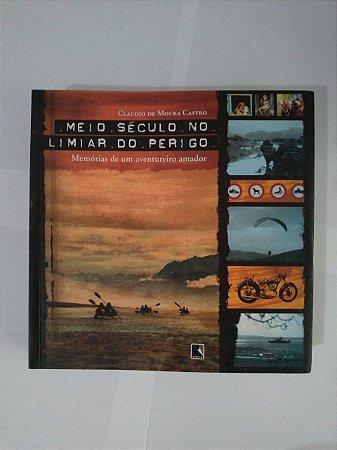 Meio Século no Limiar do Perigo - Claudio De Moura Castro