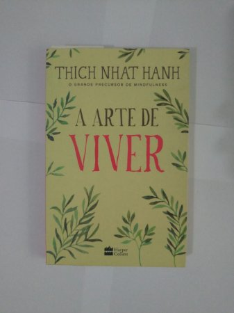 A Arte de Viver - Thich Nhat Hanh