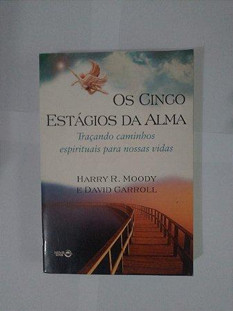 Os Cinco Estágios da Alma - Harry R. Moody e David Carroll