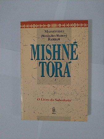 Mishné Torá: O Livro da Sabedoria - Maimônides (Moshe Bem Maimon)