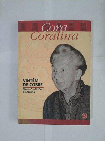 Vintém de Cobre: Meias Confissões de Aninha - Cora Coralina