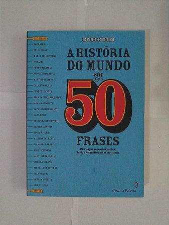 A História do Mundo em 50 Frases - Helge Hesse
