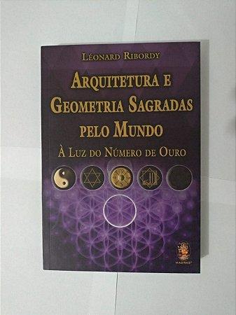 Arquitetura e Geometria Sagradas Pelo Mundo - Léonard Ribordy