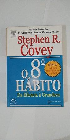 O 8º Hábito da Eficácia à Grandeza - Stephen R. Covey - Sem DVD