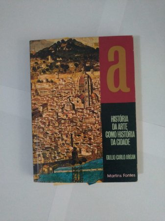 História da Arte Como História da Cidade - Giulio Carlo Argan