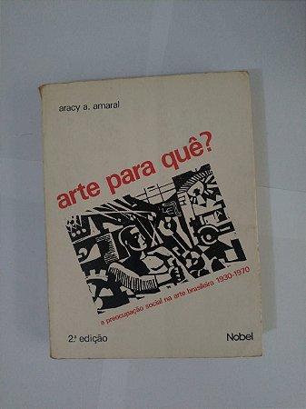 Arte para Que? - Aracy A. Amaral