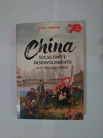 China Socialismo e Desenvolvimento: Sete Décadas Depois - Elias Jabbour