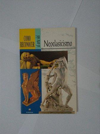 Como Reconocer el Arte del Neoclasicismo - Erika Bornay