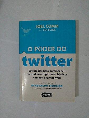O Poder do Twitter - Joel Comm e Ken Burge